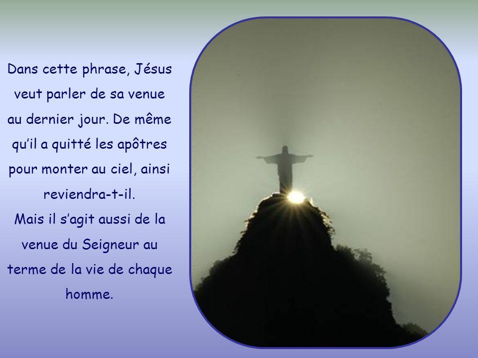 Dans cette phrase, Jésus veut parler de sa venue au dernier jour.
