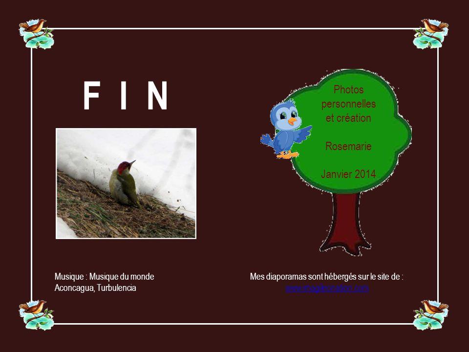 F I N Mes diaporamas sont hébergés sur le site de : www.imagileonation.com Musique : Musique du monde Aconcagua, Turbulencia Photos personnelles et création Rosemarie Janvier 2014