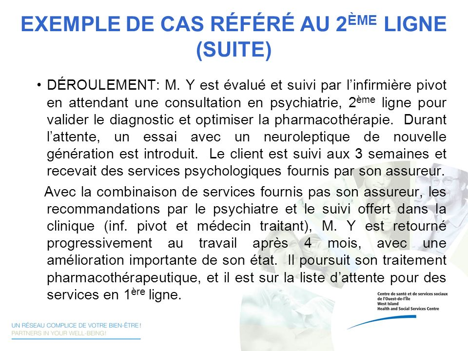 COMMENTAIRES «The nurse clinician actively supports the physicians in our Clinique-Réseau by providing in-depth mental health evaluation and recommending appropriate disposition/treatment of our psychiatric cases.