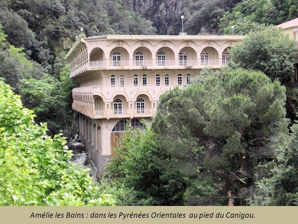 Amélie les Bains : dans les Pyrénées Orientales au pied du Canigou.