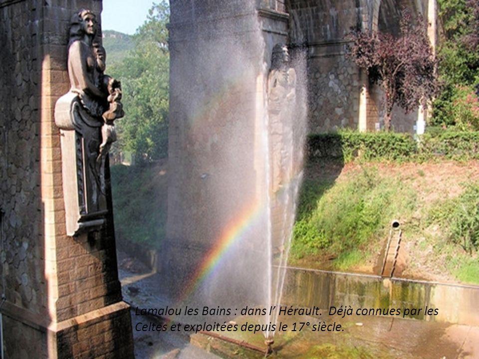 Lamalou les Bains : dans l Hérault. Déjà connues par les Celtes et exploitées depuis le 17° siècle.