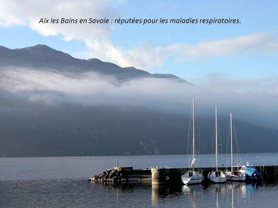 Aix les Bains en Savoie : réputées pour les maladies respiratoires.