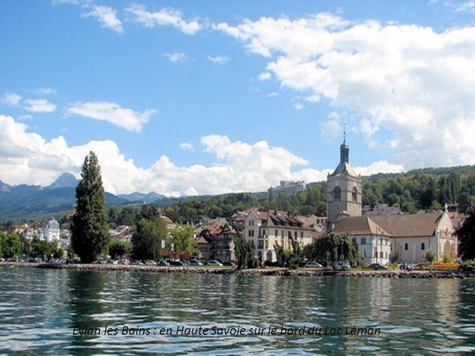 Evian les Bains : en Haute Savoie sur le bord du Lac Léman