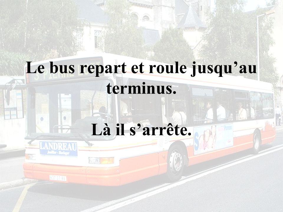 Le bus repart et roule jusquau terminus. Là il sarrête.