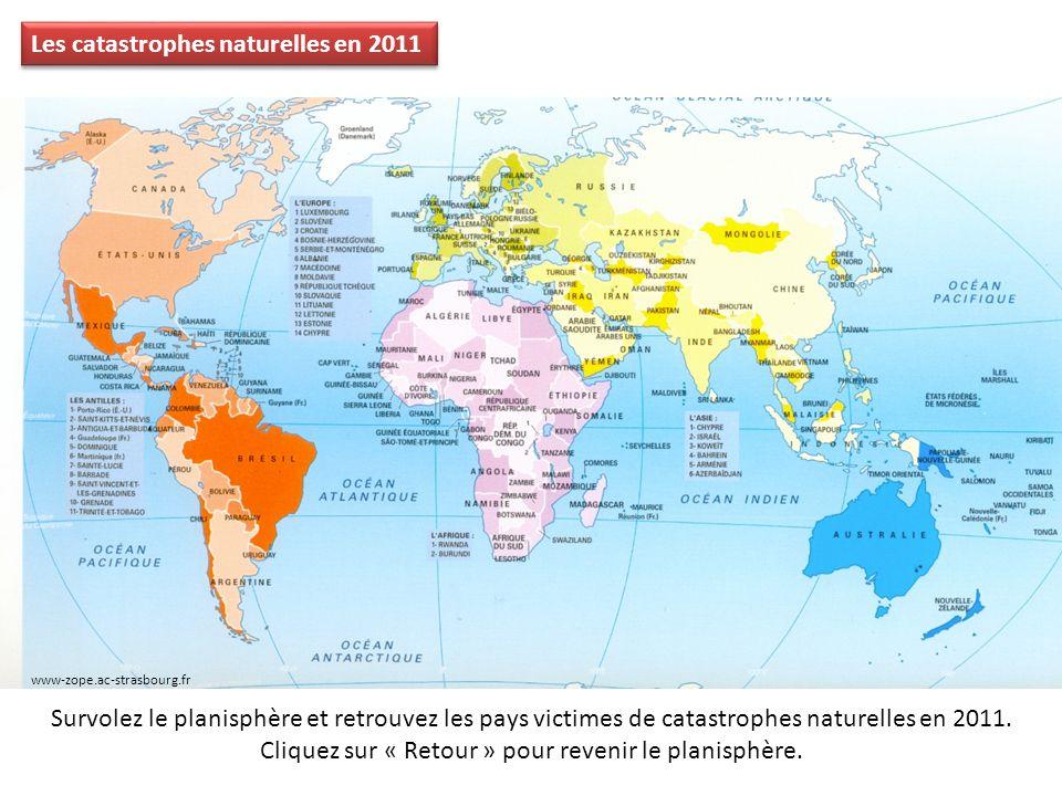 Les catastrophes naturelles en 2011 Survolez le planisphère et retrouvez les pays victimes de catastrophes naturelles en 2011.
