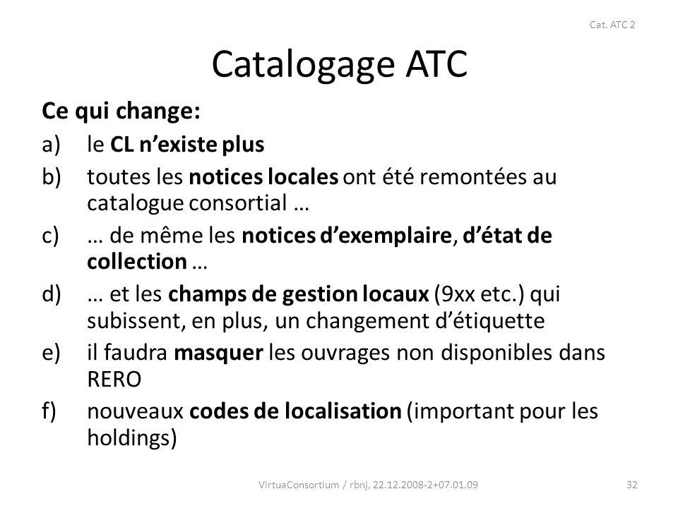 33 a) le CL nexiste plus On ne se connecte plus quau catalogue consortial mais en utilisant le log- in de lancien CL On ne bascule plus la notice dans la base locale Il na y plus dEDIS hebdomadaire; les corrections sont immédiates Cat.