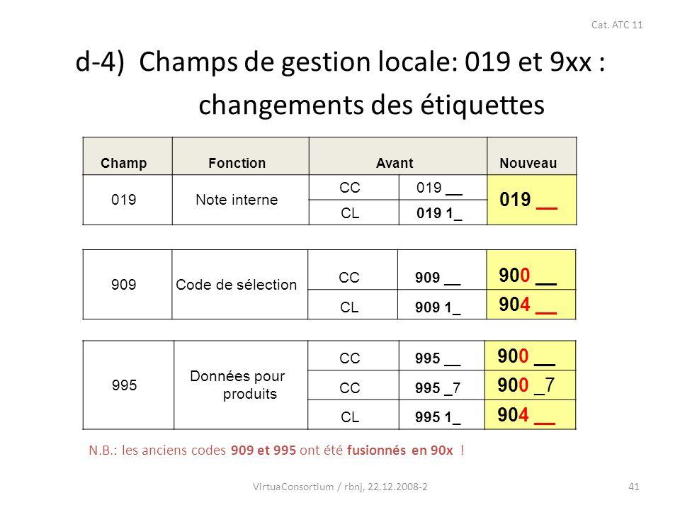 42 d-5) Champs de gestion: 019 et 9xx : changements des étiquettes 980Classification CC980 __ CL980 1_ 984 __ CL980 2_ 990 Données de gestion CL990 __ 994 __ CL990 00 950-979Localisations CC (JU)960 __ inchangé CC (NE)962 __ N.B.: les localisations sont désormais en principe superflues, étant donné qu il y a les exemplaires et les notices d état de collection.