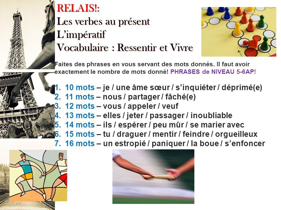 RELAIS!: Les verbes au présent Limpératif Vocabulaire : Ressentir et Vivre Faites des phrases en vous servant des mots donnés.