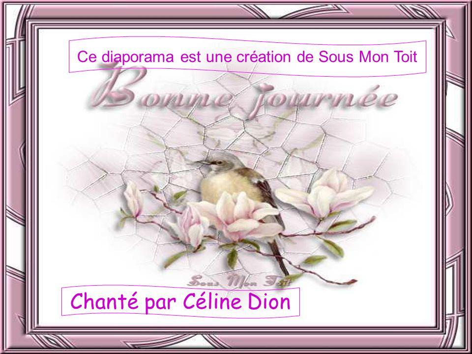 Ce diaporama est une création de Sous Mon Toit Chanté par Céline Dion