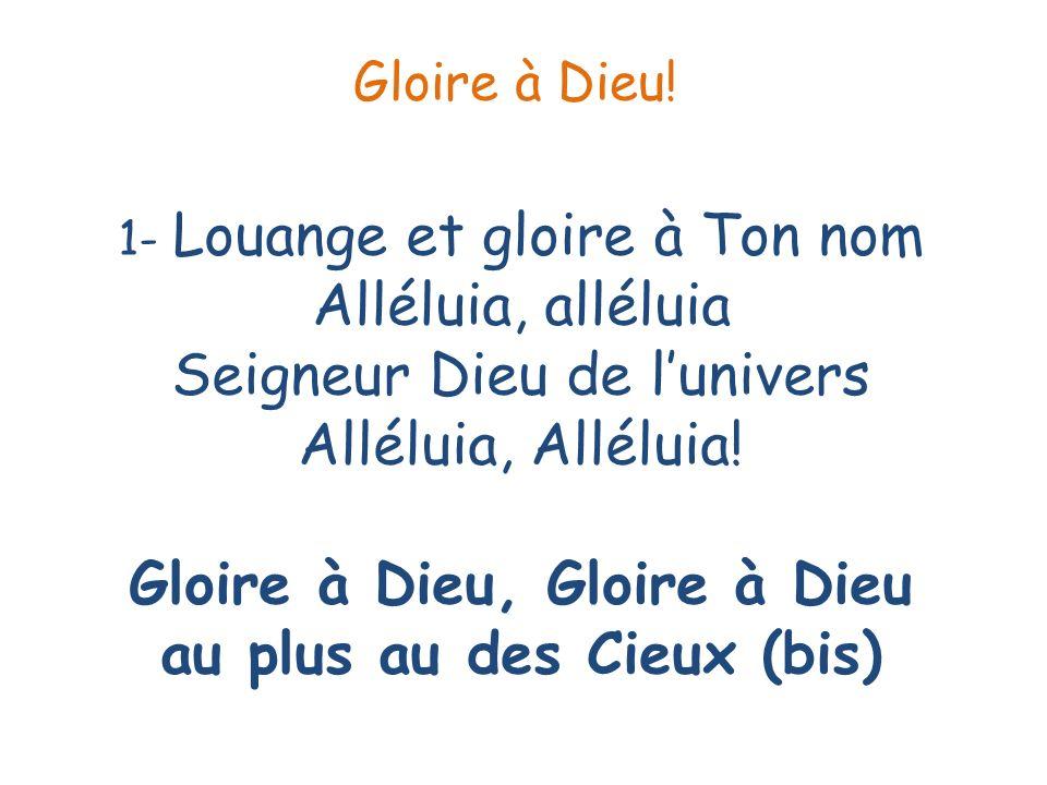 2- Venez chantons notre Dieu Alléluia, alléluia Cest Lui notre Créateur Alléluia, Alléluia.