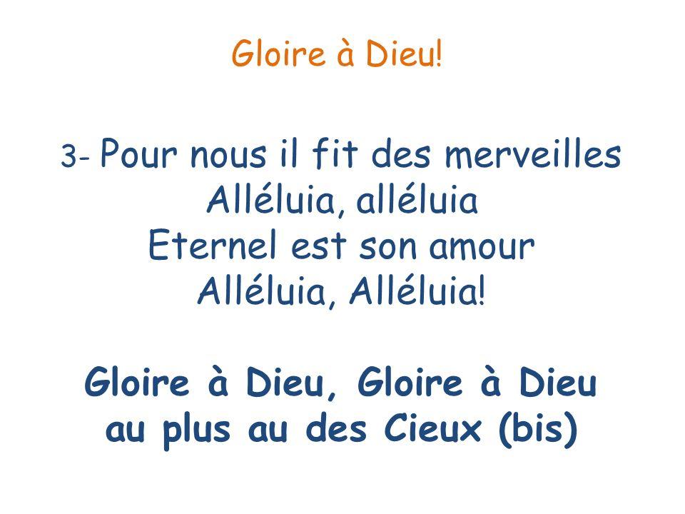 4- Je veux chanter pour mon Dieu Alléluia, alléluia Tous les jours de ma vie Alléluia, Alléluia.