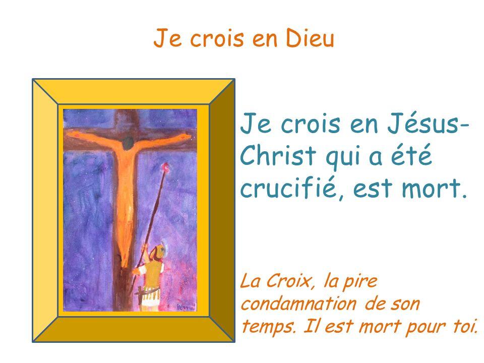 Je crois en Jésus- Christ qui a été enseveli, est descendu aux enfers.