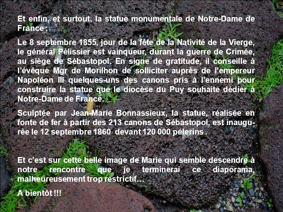 Et enfin, et surtout, la statue monumentale de Notre-Dame de France : Le 8 septembre 1855, jour de la fête de la Nativité de la Vierge, le général Pélissier est vainqueur, durant la guerre de Crimée, au siège de Sébastopol.