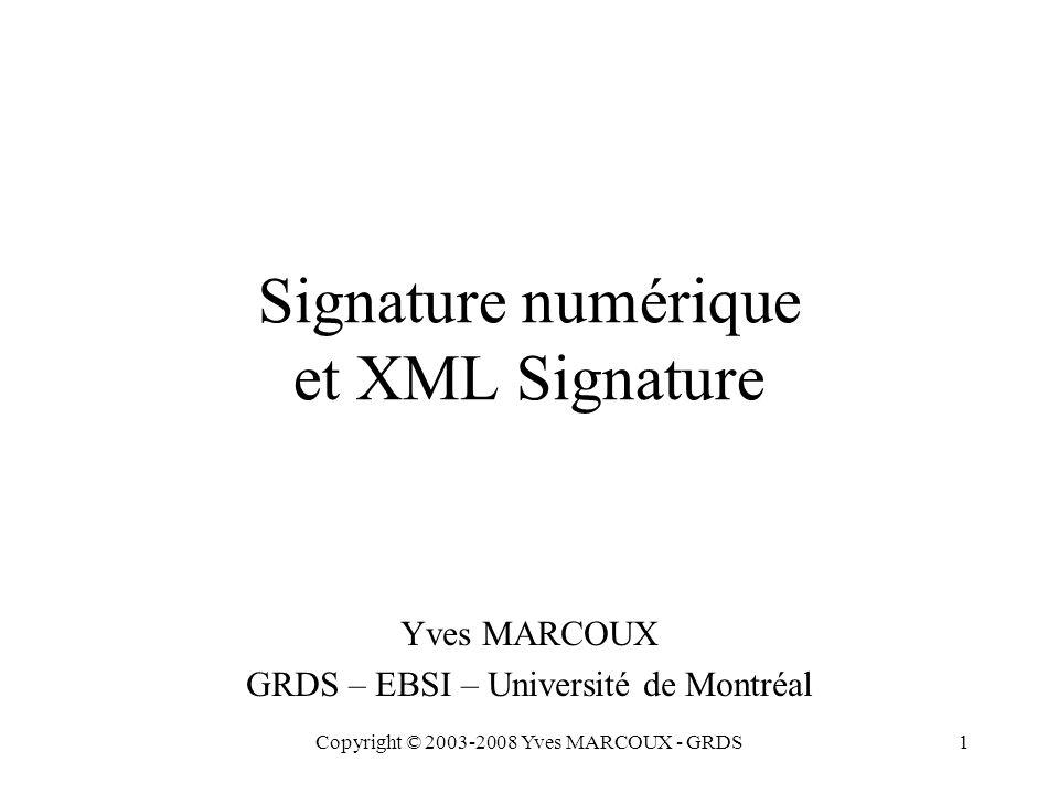 Copyright © 2003-2008 Yves MARCOUX - GRDS2 Plan Signature numérique: concepts de base XML Signature: objectifs Mécanique générale Structure générale