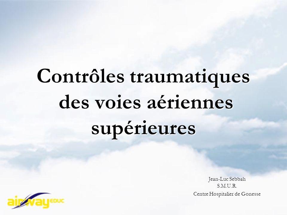 Contrôles traumatiques des voies aériennes supérieures Jean-Luc Sebbah S.M.U.R.