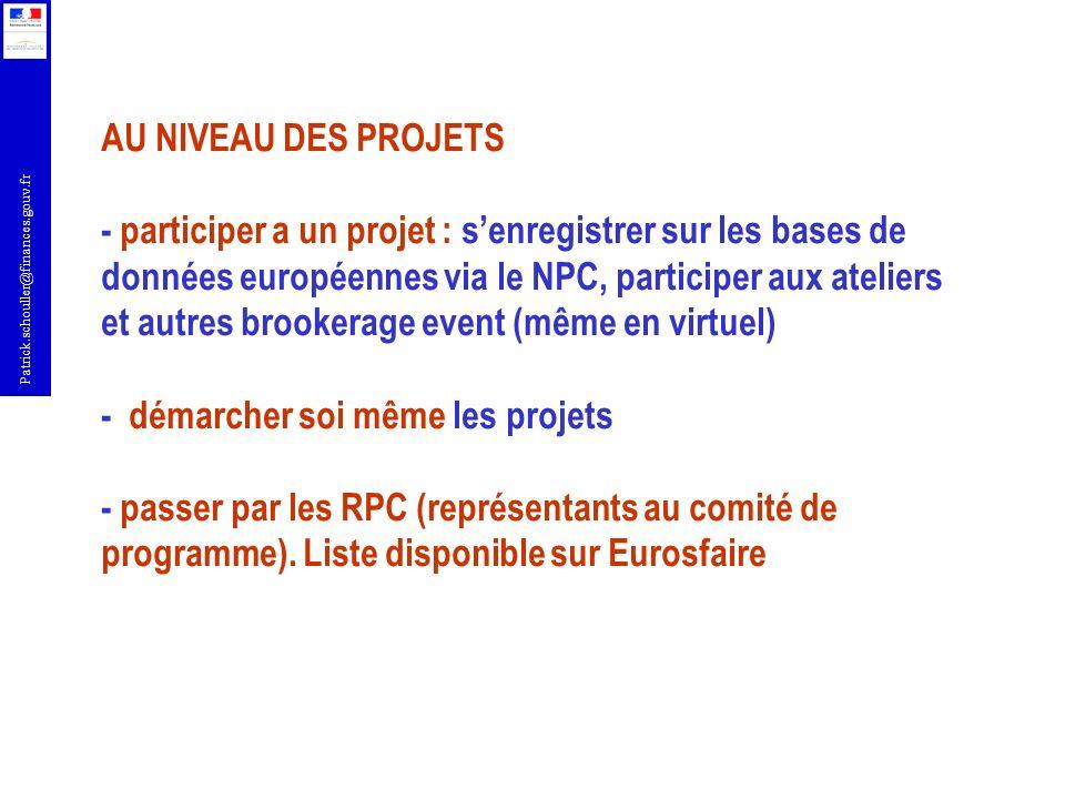 Patrick.schouller@finances.gouv.fr AU NIVEAU DES PROJETS - participer a un projet : senregistrer sur les bases de données européennes via le NPC, participer aux ateliers et autres brookerage event (même en virtuel) - démarcher soi même les projets - passer par les RPC