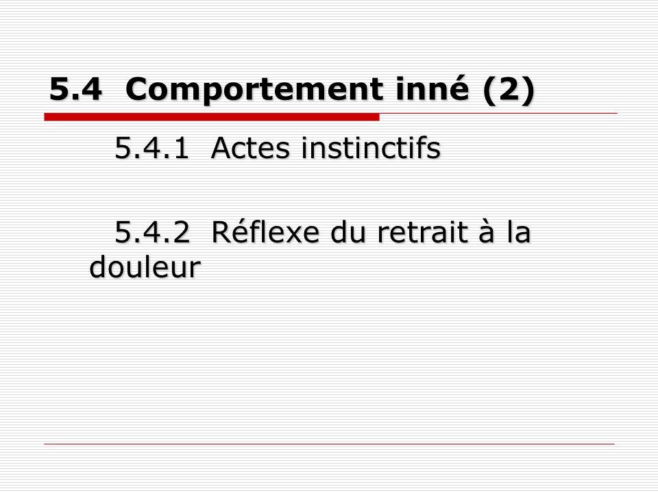 5.5 Comportement acquis (2) 5.5.1 Conditionnement classique 5.5.2 Conditionnement opérant 5.5.3 Empreinte (imprégnation)