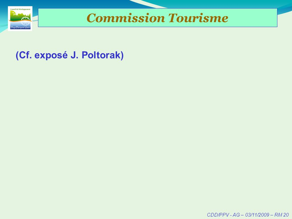 CDD/PPV - AG – 03/11/2009 – RM 21 Commission Communication Commission Communication du Conseil de Développement du Pays Périgord Vert Citoyens ElusTechniciens PPV Intra et Inter- communication
