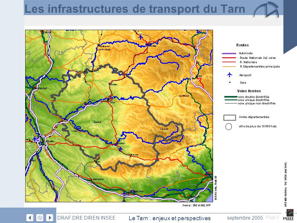 Page 4 Le Tarn : enjeux et perspectives DRAF DRE DIREN INSEEseptembre 2005 Le département est excentré par rapport aux grands axes est-ouest ( A64) et nord-sud (A20 et A75) A 68- RN 88 Classée grande liaison d'aménagement du territoire (GLAT), la section Toulouse-Albi est aménagée en autoroute depuis 1994.
