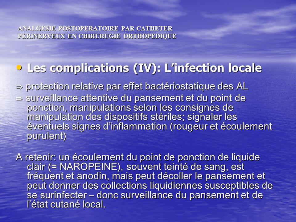 ANALGESIE POSTOPERATOIRE PAR CATHETER PERINERVEUX EN CHIRURUGIE ORTHOPEDIQUE Les complications (V): La neuropathie post-ALR Complication rarissime mais très redoutée, le plus souvent due aux complications non – anesthésiques (garrot, étirement, compression), mais danger réel (lésion direct, ischémie, neurotoxicité des AL) Complication rarissime mais très redoutée, le plus souvent due aux complications non – anesthésiques (garrot, étirement, compression), mais danger réel (lésion direct, ischémie, neurotoxicité des AL) Prévention par respect des consignes de bonne pratique, détection par surveillance rigoureuse et bilan post-ALR systématique Prévention par respect des consignes de bonne pratique, détection par surveillance rigoureuse et bilan post-ALR systématique Si suspicion: avis neurologique et EMG dans les 3 jours, suivi rapproché avec contrôle de lEMG dans 20 jours Si suspicion: avis neurologique et EMG dans les 3 jours, suivi rapproché avec contrôle de lEMG dans 20 jours Traitement symptomatique, évolution heureusement souvent favorable Traitement symptomatique, évolution heureusement souvent favorable