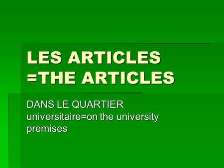 LES ARTICLES =THE ARTICLES DANS LE QUARTIER universitaire=on the university premises.
