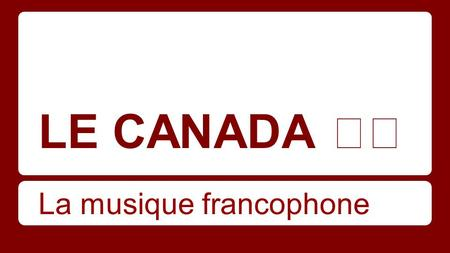 LE CANADA La musique francophone. La Bastringue https://www.youtube.com/watch?v=yM1hnKAxv qM 2:04 - 2:36 ●In the 18th century, jigs were introduced to.