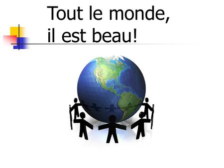 Tout le monde, il est beau!. Knowledge and Skills - Standards Intro 1 - Understand and use the alphabet to spell names and introductory vocabulary. Intro.