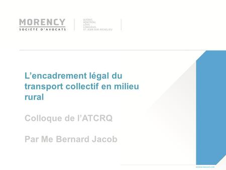 L'encadrement légal du transport collectif en milieu rural Colloque de l'ATCRQ Par Me Bernard Jacob.
