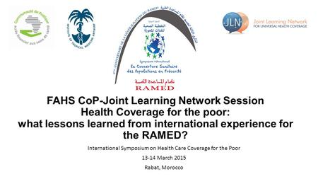 FAHS CoP-Joint Learning Network Session Health Coverage for the poor: what lessons learned from international experience for the RAMED? International Symposium.