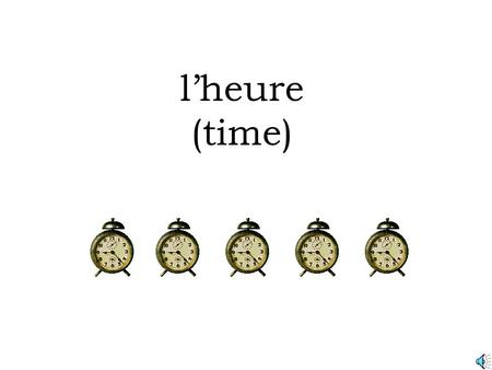 l'heure (time) 1 2 3 4 5 6 7 8 9 10 11 12 13 14 15 16 17 18 19 20 21 22 23 24 25 26 27 28 29 30.