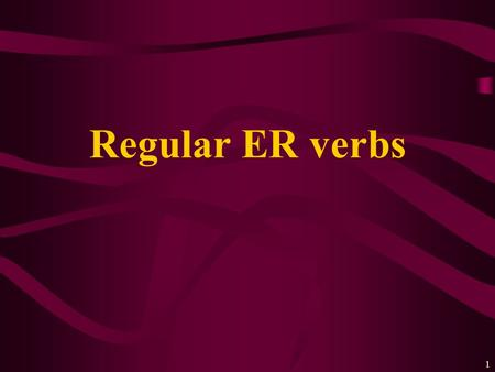 1 Regular ER verbs 2 Subject pronouns Singular je tu il/elle/on Plural nous vous ils/elles.