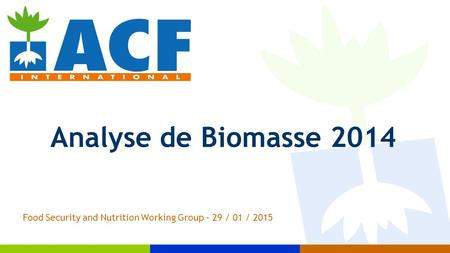 Analyse de Biomasse 2014 Food Security and Nutrition Working Group – 29 / 01 / 2015.