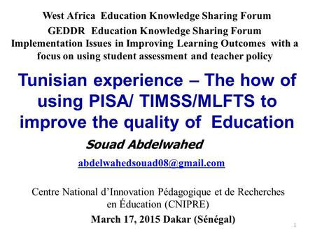 Tunisian experience – The how of using PISA/ TIMSS/MLFTS to improve the quality of Education 1 March 17, 2015 Dakar (Sénégal)
