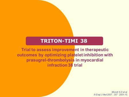 TRITON-TIMI 38 Trial to assess improvement in therapeutic outcomes by optimizing platelet inhibition with prasugrel-thrombolysis in myocardial infraction.