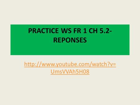 PRACTICE WS FR 1 CH 5.2- REPONSES  UmsVVAh5H08.