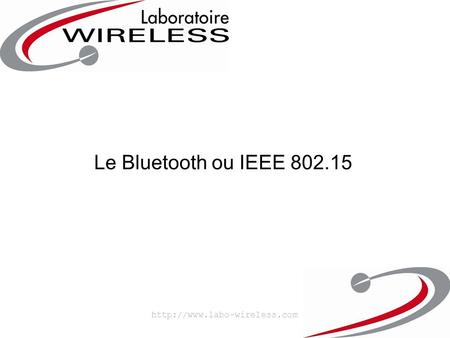 Le Bluetooth ou IEEE 802.15 http://www.labo-wireless.com.