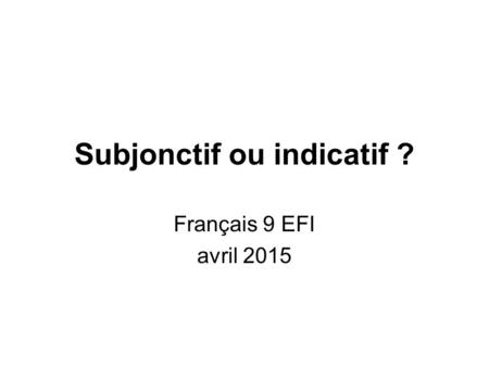 Subjonctif ou indicatif ?