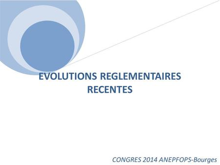 EVOLUTIONS REGLEMENTAIRES RECENTES
