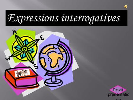 Expressions interrogatives Estiell e presentatio ns.