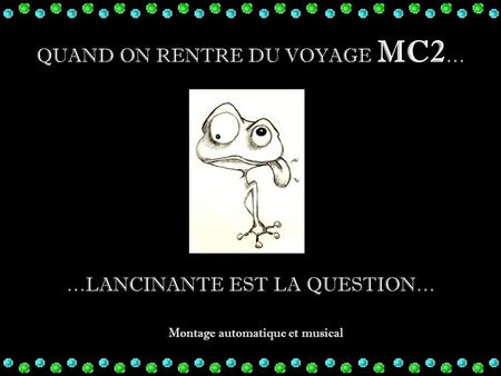 QUAND ON RENTRE DU VOYAGE MC2 … Montage automatique et musical …LANCINANTE EST LA QUESTION…