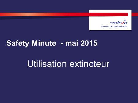 Safety Minute - mai 2015 Utilisation extincteur. TO REPLACE AN IMAGE: Click on the image and delete then click on the photo icon. Select your photo and.