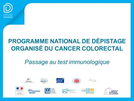 PROGRAMME NATIONAL DE DÉPISTAGE ORGANISÉ DU CANCER COLORECTAL Passage au test immunologique.