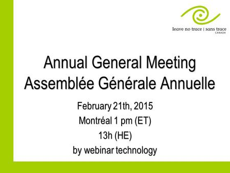 Annual General Meeting Assemblée Générale Annuelle February 21th, 2015 Montréal 1 pm (ET) 13h (HE) by webinar technology.