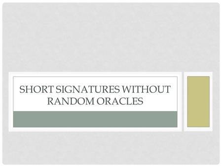 SHORT SIGNATURES WITHOUT RANDOM ORACLES. INTRODUCTION But : Améliorer la proposition de signature courte faite par BLS. Signature courte sans oracle aléatoire.