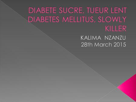 DIABETE SUCRE, TUEUR LENT DIABETES MELLITUS, SLOWLY KILLER