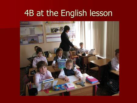 4B at the English lesson.