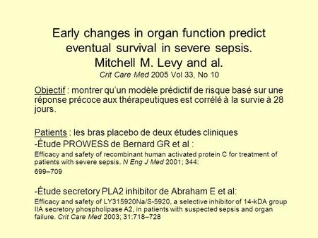 Early changes in organ function predict eventual survival in severe sepsis. Mitchell M. Levy and al. Crit Care Med 2005 Vol 33, No 10 Objectif : montrer.