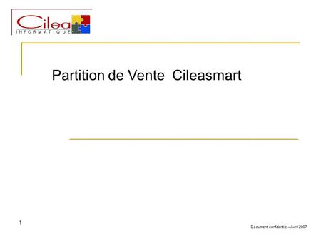 Document confidentiel – Avril 2007 1 Partition de Vente Cileasmart.