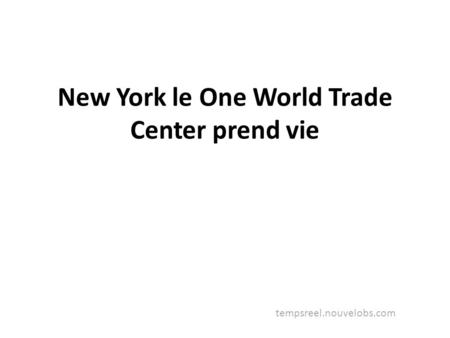 New York le One World Trade Center prend vie tempsreel.nouvelobs.com.