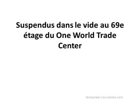 Suspendus dans le vide au 69e étage du One World Trade Center